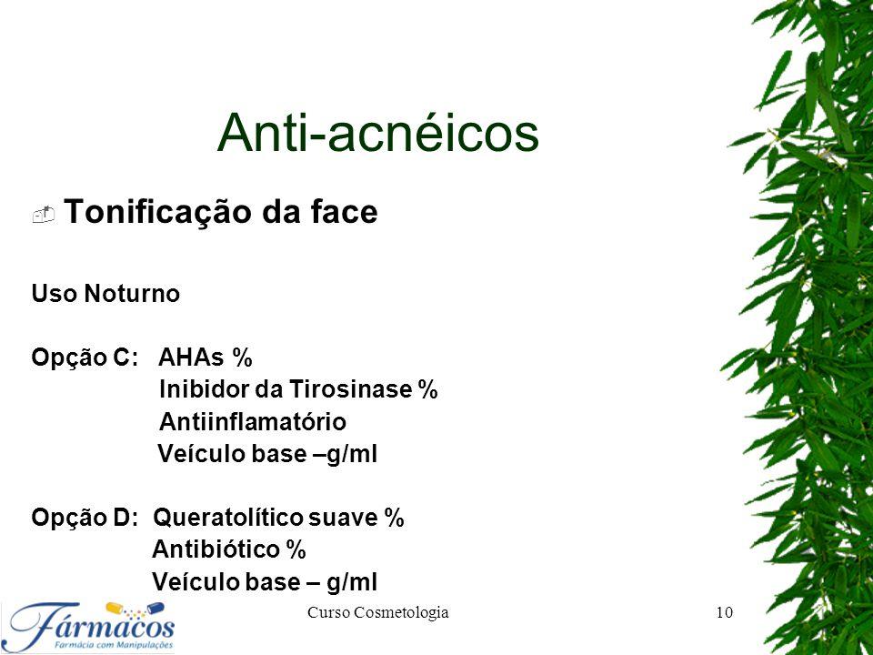 Anti-acnéicos Tonificação da face Uso Noturno Opção C: AHAs %