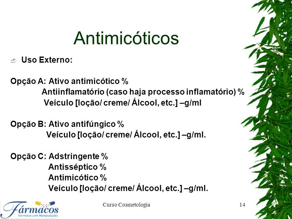 Antimicóticos Uso Externo: Opção A: Ativo antimicótico %