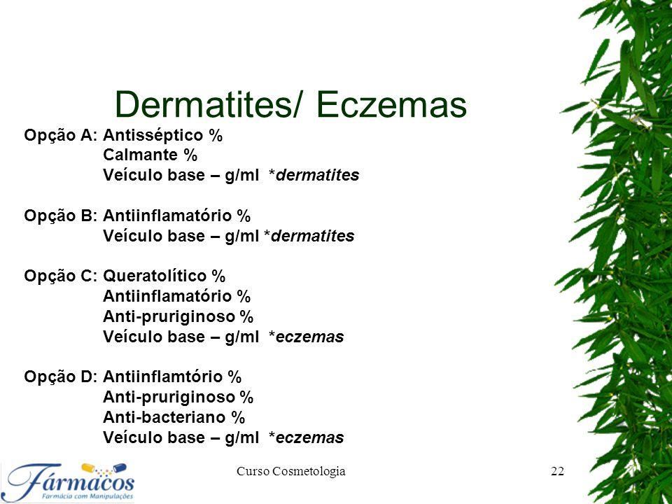 Dermatites/ Eczemas Opção A: Antisséptico % Calmante %