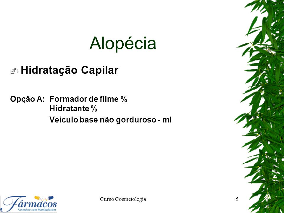 Alopécia Hidratação Capilar Opção A: Formador de filme % Hidratante %