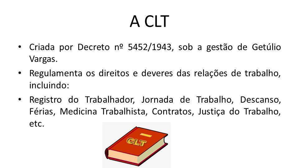 A CLT Criada por Decreto nº 5452/1943, sob a gestão de Getúlio Vargas.