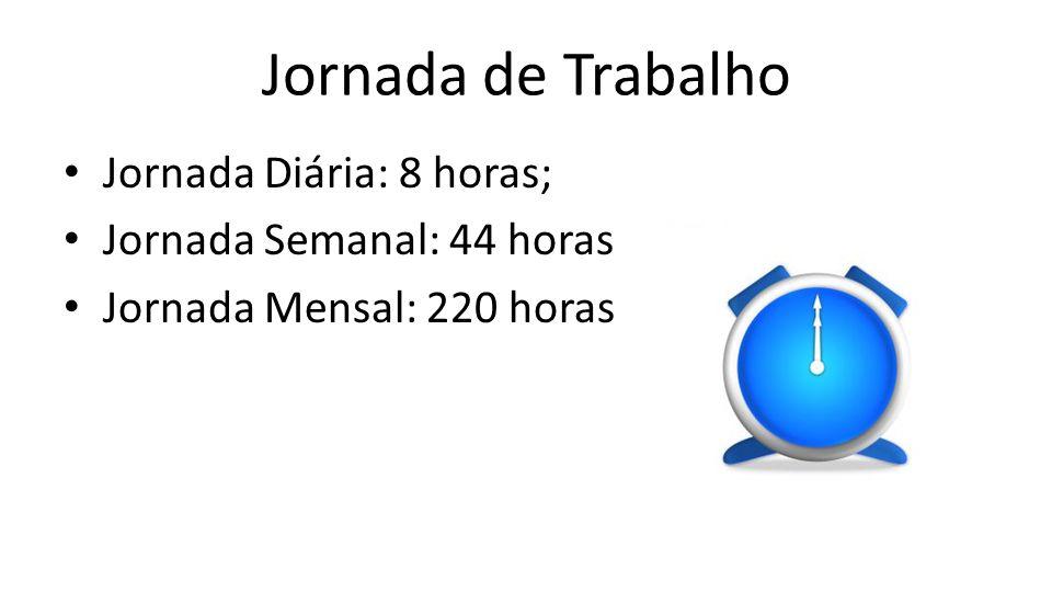 Jornada de Trabalho Jornada Diária: 8 horas; Jornada Semanal: 44 horas