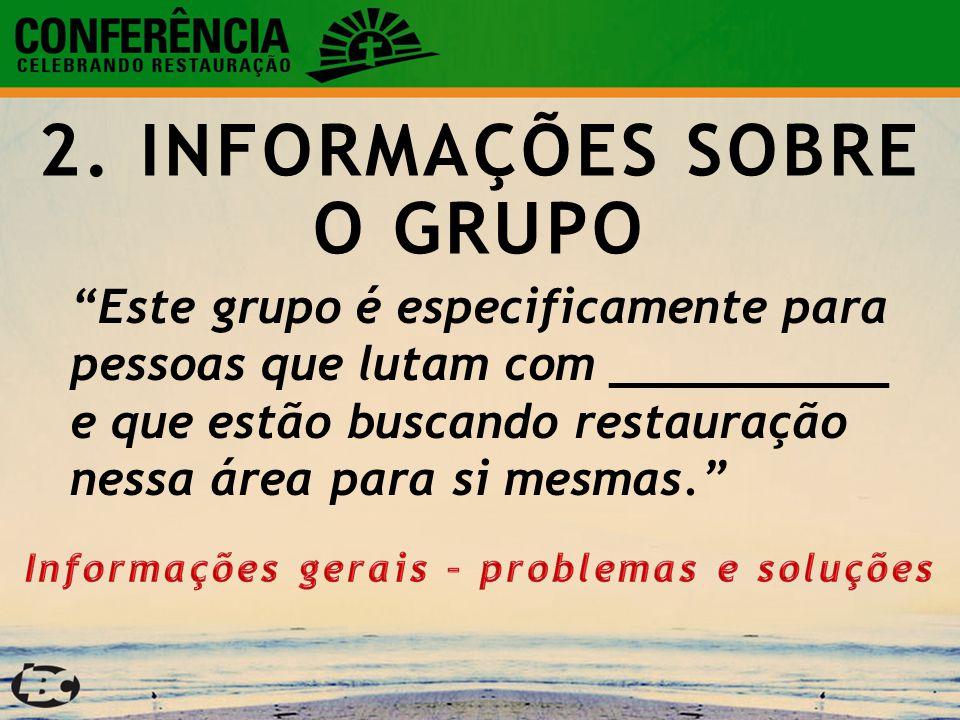 2. INFORMAÇÕES SOBRE O GRUPO Informações gerais – problemas e soluções