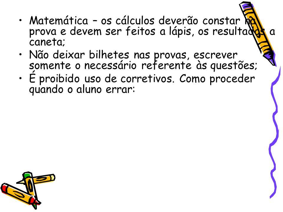 Matemática – os cálculos deverão constar na prova e devem ser feitos a lápis, os resultados a caneta;