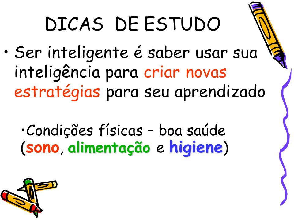 DICAS DE ESTUDO Ser inteligente é saber usar sua inteligência para criar novas estratégias para seu aprendizado.