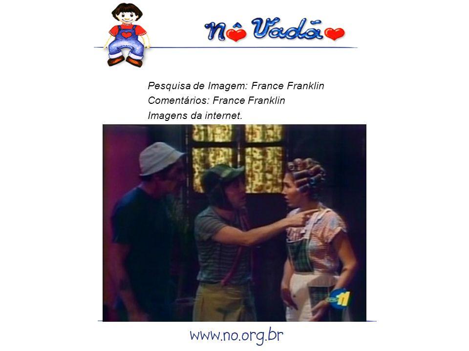 Pesquisa de Imagem: France Franklin Comentários: France Franklin Imagens da internet.