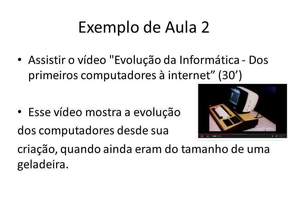 Exemplo de Aula 2 Assistir o vídeo  Evolução da Informática - Dos primeiros computadores à internet (30')