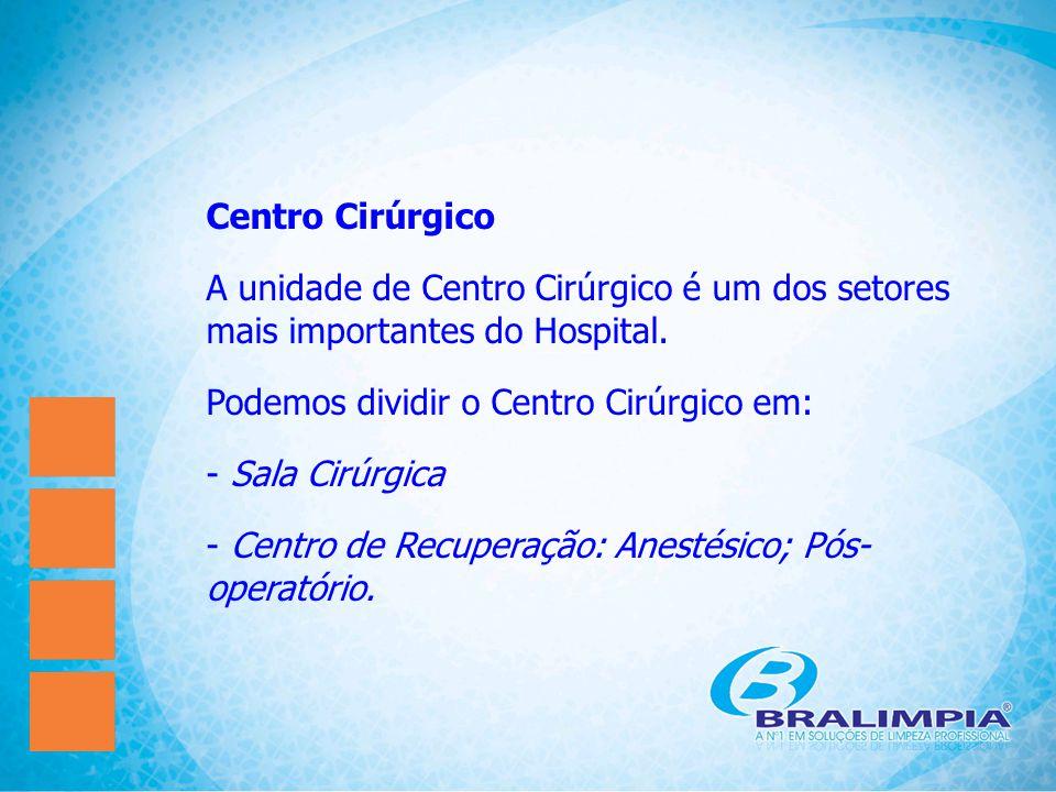 Centro Cirúrgico A unidade de Centro Cirúrgico é um dos setores mais importantes do Hospital. Podemos dividir o Centro Cirúrgico em: