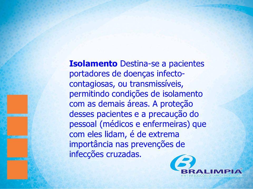 Isolamento Destina-se a pacientes portadores de doenças infecto- contagiosas, ou transmissíveis, permitindo condições de isolamento com as demais áreas.