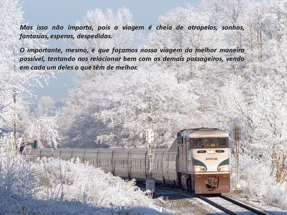 Mas isso não importa, pois a viagem é cheia de atropelos, sonhos, fantasias, esperas, despedidas.