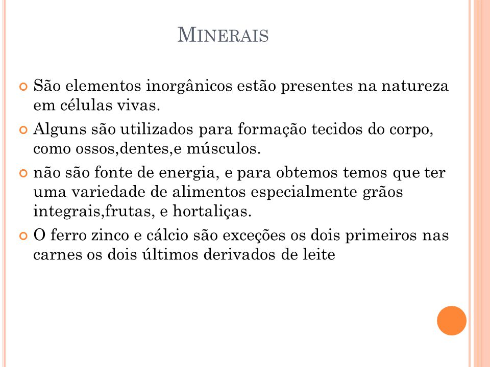 Minerais São elementos inorgânicos estão presentes na natureza em células vivas.