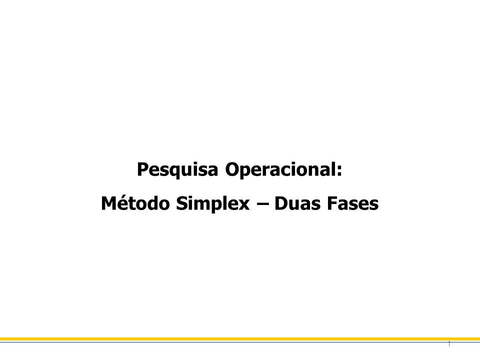 Pesquisa Operacional: Método Simplex – Duas Fases