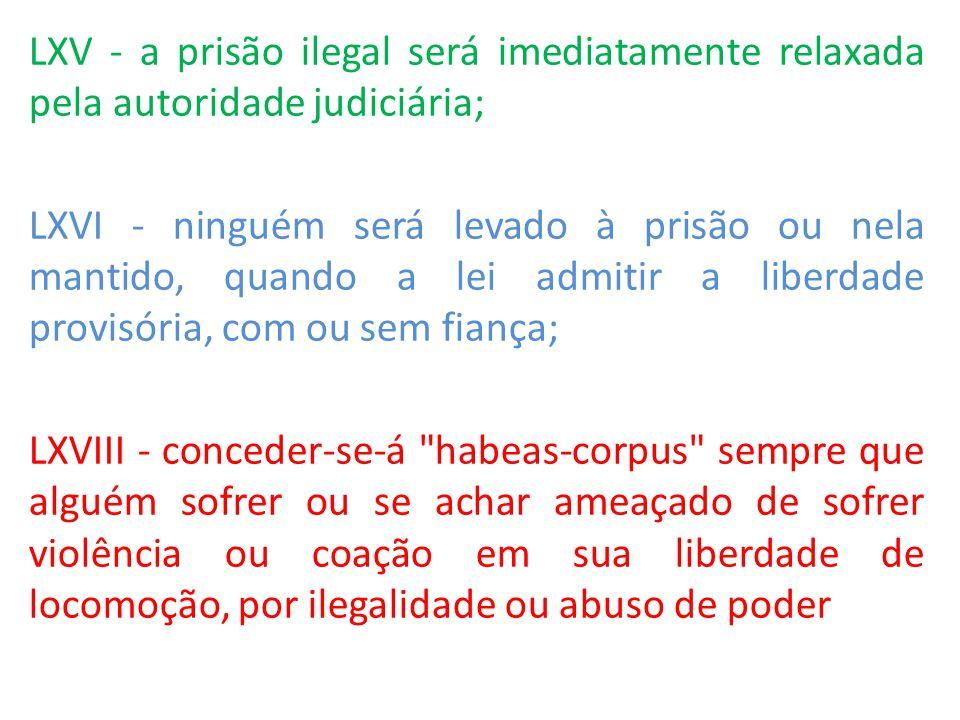 LXV - a prisão ilegal será imediatamente relaxada pela autoridade judiciária;