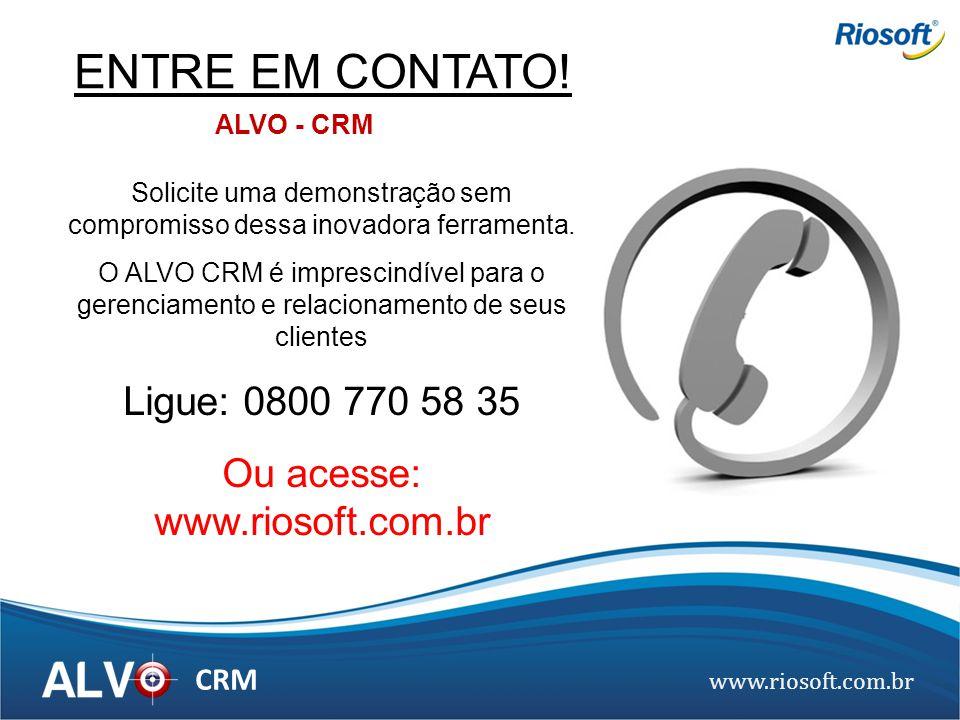 ENTRE EM CONTATO! Ligue: 0800 770 58 35 Ou acesse: www.riosoft.com.br