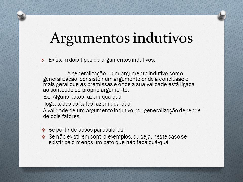 Argumentos indutivos Existem dois tipos de argumentos indutivos: