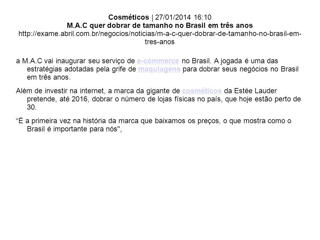 Cosméticos | 27/01/2014 16:10 M.A.C quer dobrar de tamanho no Brasil em três anos http://exame.abril.com.br/negocios/noticias/m-a-c-quer-dobrar-de-tamanho-no-brasil-em-tres-anos