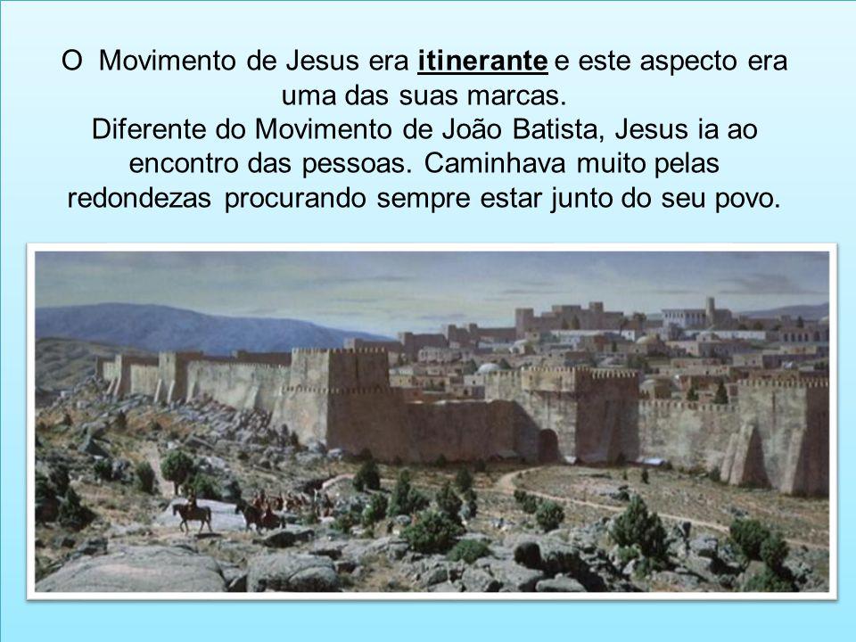 O Movimento de Jesus era itinerante e este aspecto era uma das suas marcas.