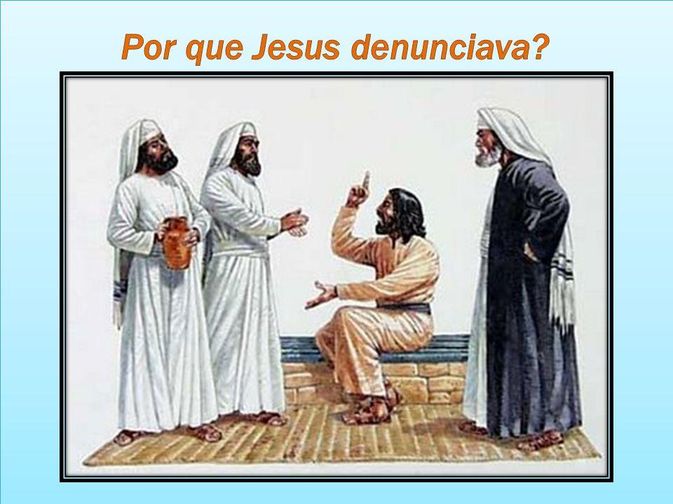 Por que Jesus denunciava