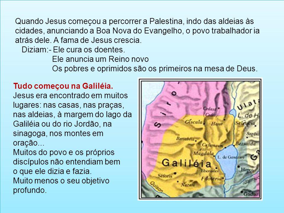 Quando Jesus começou a percorrer a Palestina, indo das aldeias às cidades, anunciando a Boa Nova do Evangelho, o povo trabalhador ia atrás dele. A fama de Jesus crescia.