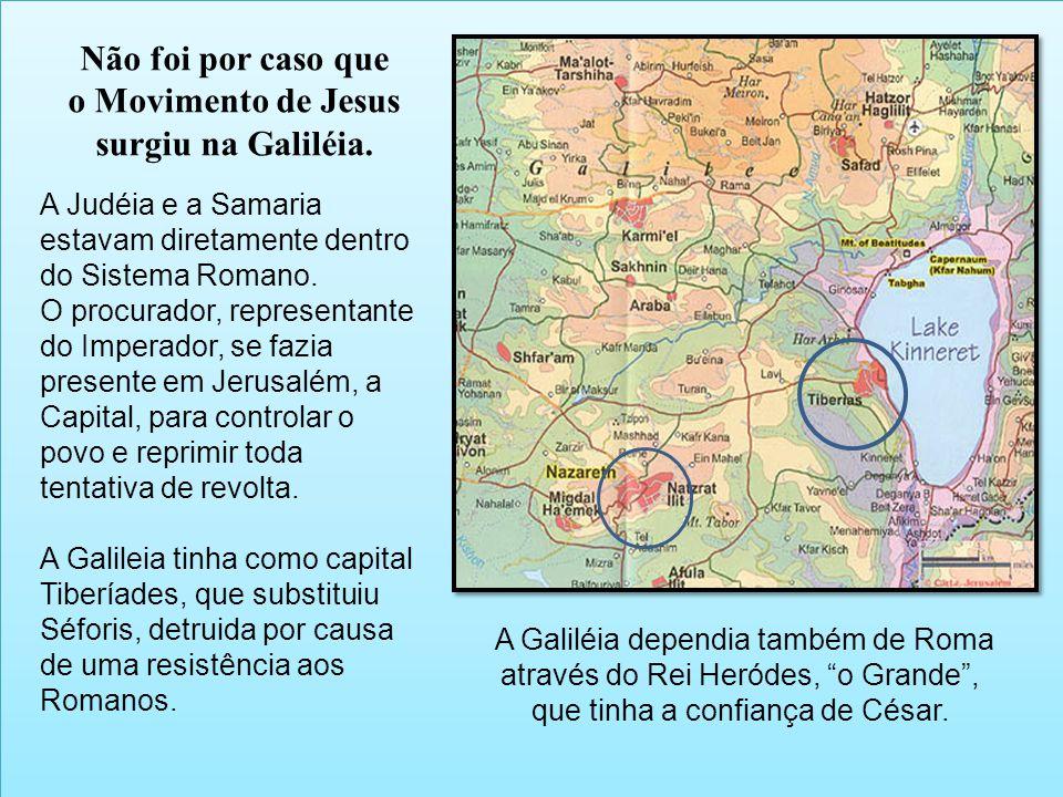 Não foi por caso que o Movimento de Jesus surgiu na Galiléia.