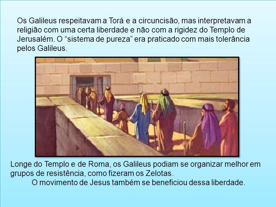 Os Galileus respeitavam a Torá e a circuncisão, mas interpretavam a religião com uma certa liberdade e não com a rigidez do Templo de Jerusalém. O sistema de pureza era praticado com mais tolerância pelos Galileus.