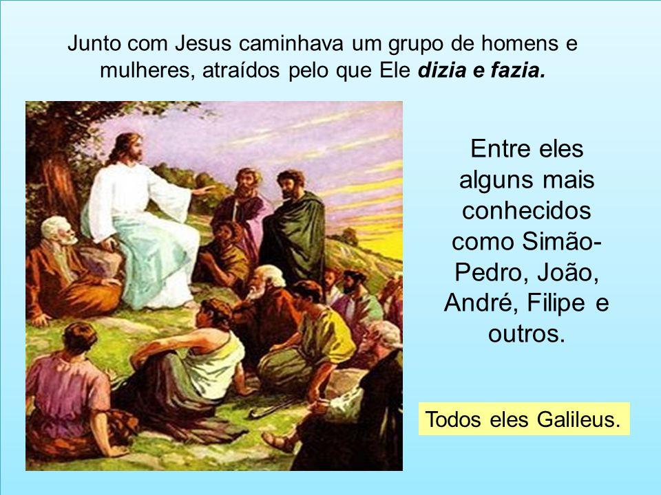 Junto com Jesus caminhava um grupo de homens e mulheres, atraídos pelo que Ele dizia e fazia.