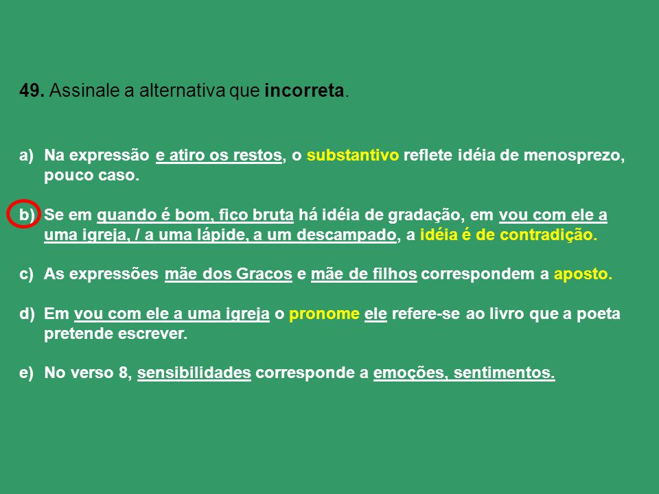 49. Assinale a alternativa que incorreta.