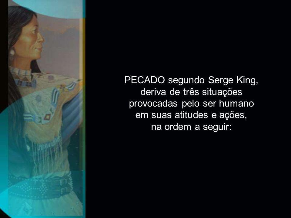 PECADO segundo Serge King, deriva de três situações