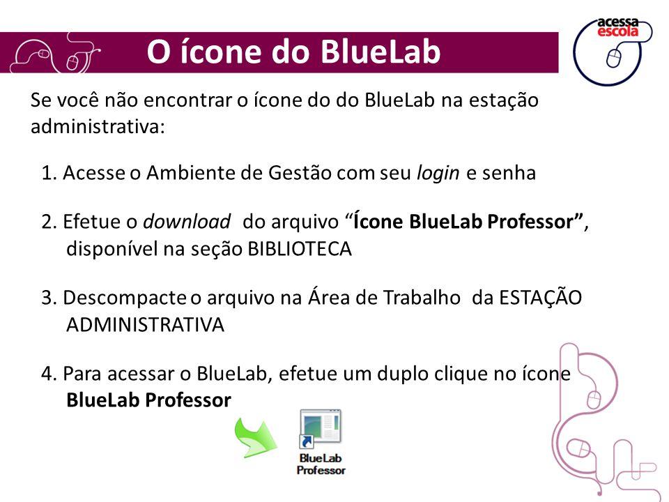 O ícone do BlueLab Se você não encontrar o ícone do do BlueLab na estação administrativa: 1. Acesse o Ambiente de Gestão com seu login e senha.