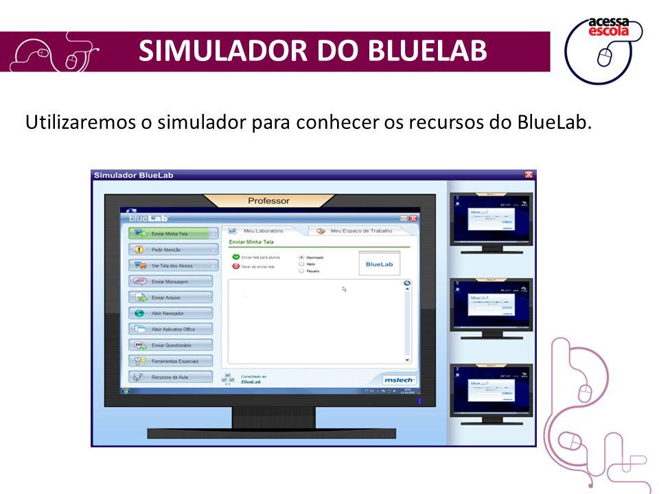 SIMULADOR DO BLUELAB Utilizaremos o simulador para conhecer os recursos do BlueLab.