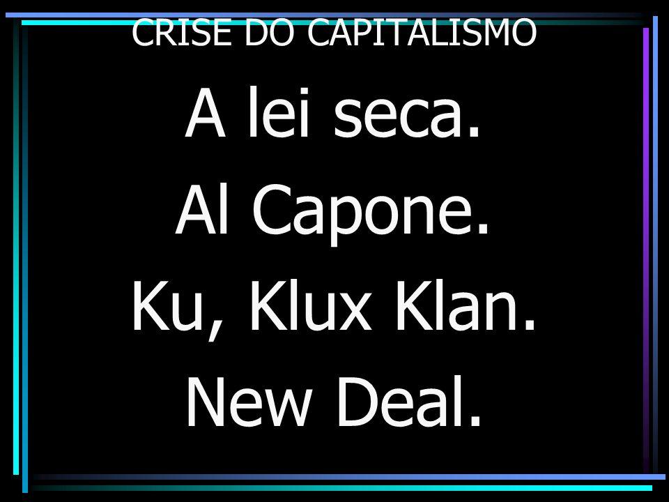 A lei seca. Al Capone. Ku, Klux Klan. New Deal.