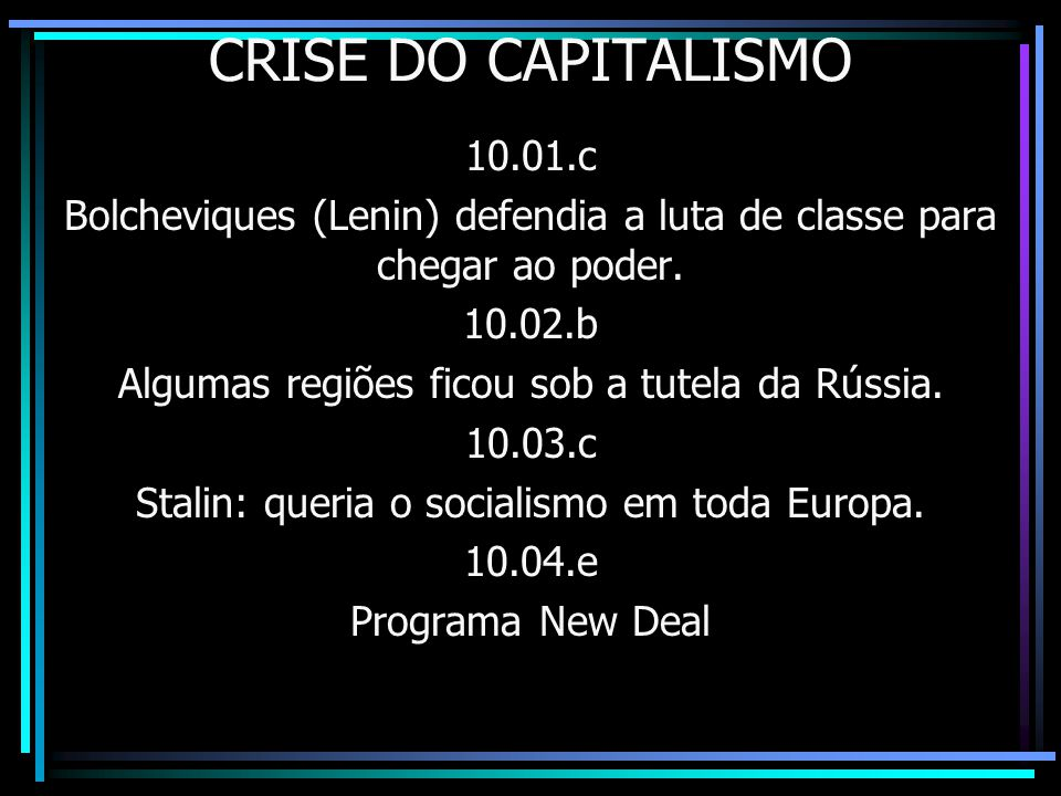 CRISE DO CAPITALISMO 10.01.c. Bolcheviques (Lenin) defendia a luta de classe para chegar ao poder.