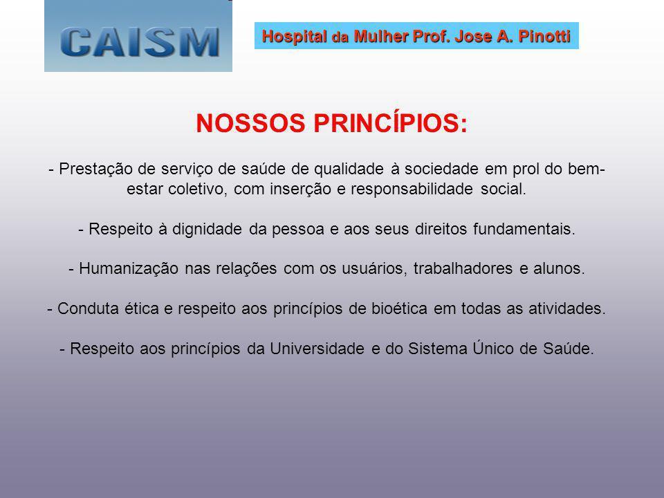 NOSSOS PRINCÍPIOS: Hospital da Mulher Prof. Jose A. Pinotti