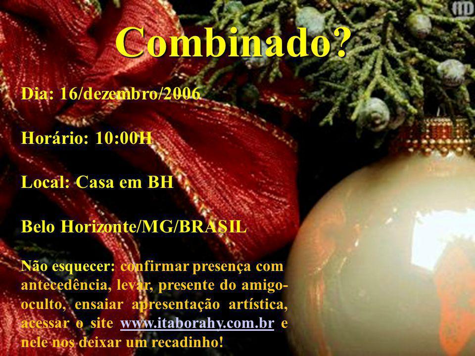 Combinado Dia: 16/dezembro/2006 Horário: 10:00H Local: Casa em BH