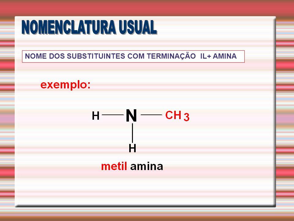 NOMENCLATURA USUAL NOME DOS SUBSTITUINTES COM TERMINAÇÃO IL+ AMINA