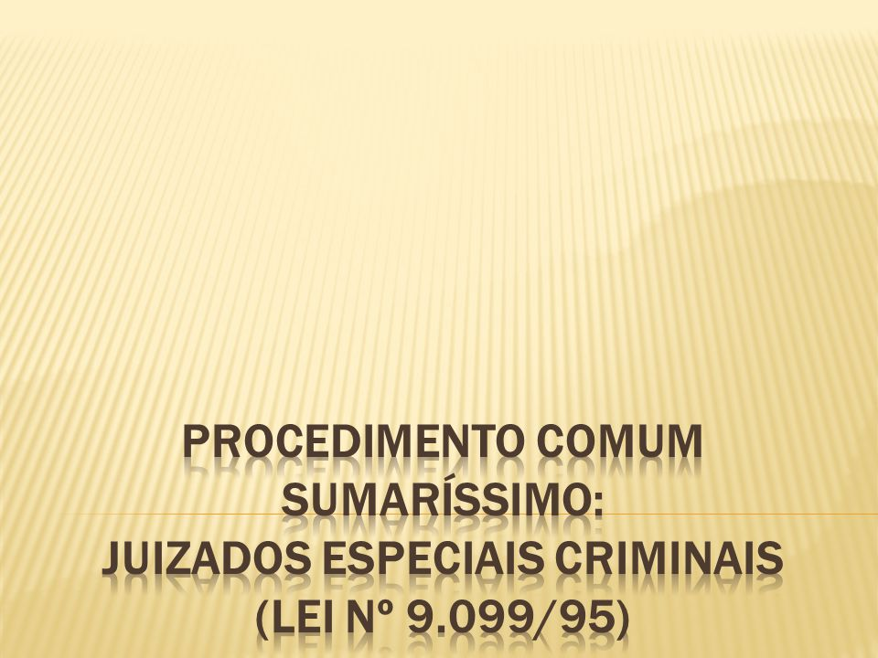PROCEDIMENTO COMUM SUMARÍSSIMO: JUIZADOS ESPECIAIS CRIMINAIS (Lei nº 9