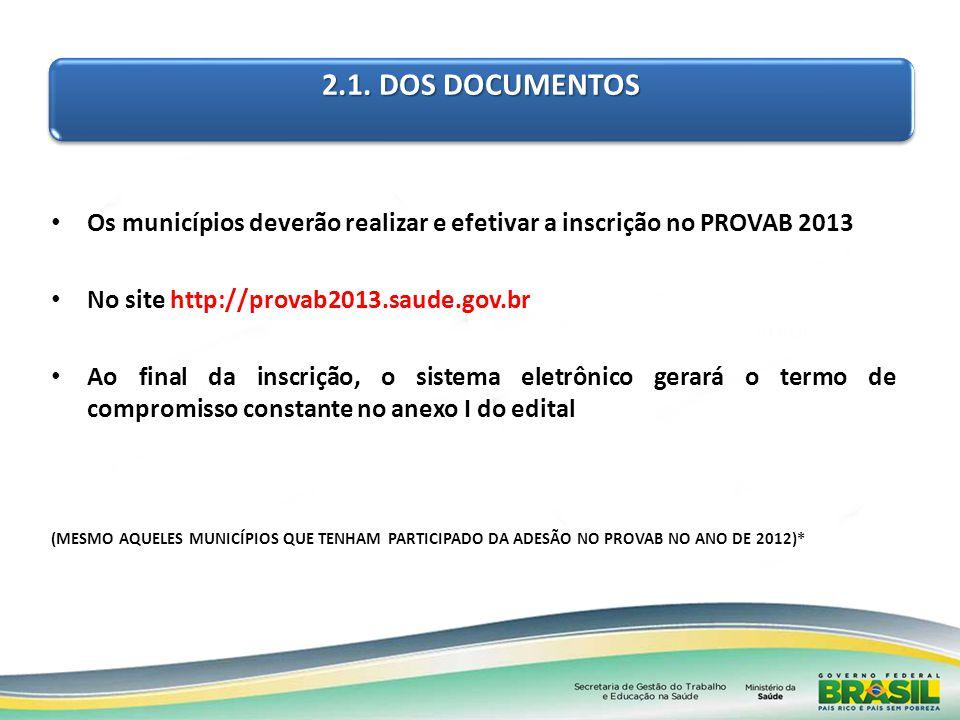 2.1. DOS DOCUMENTOS Os municípios deverão realizar e efetivar a inscrição no PROVAB 2013. No site http://provab2013.saude.gov.br.