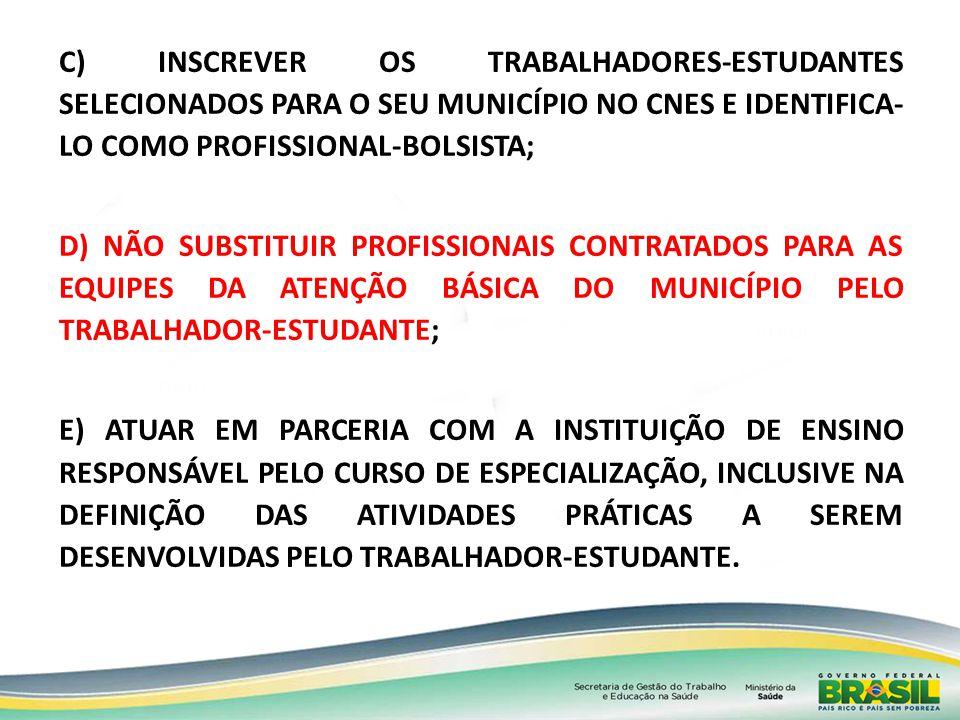 C) INSCREVER OS TRABALHADORES-ESTUDANTES SELECIONADOS PARA O SEU MUNICÍPIO NO CNES E IDENTIFICA-LO COMO PROFISSIONAL-BOLSISTA;
