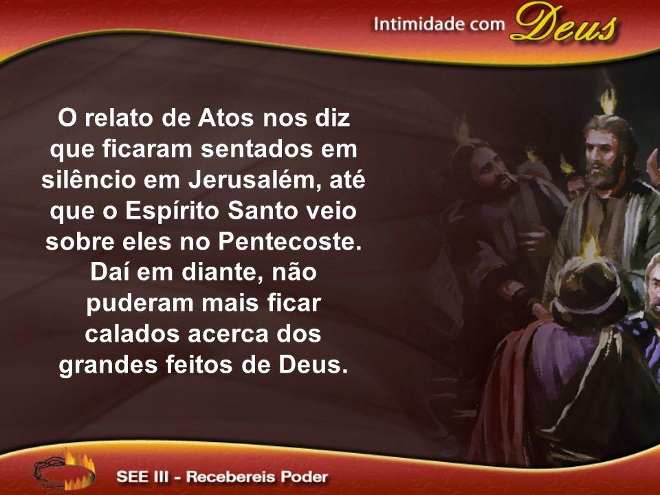 O relato de Atos nos diz que ficaram sentados em silêncio em Jerusalém, até que o Espírito Santo veio sobre eles no Pentecoste.