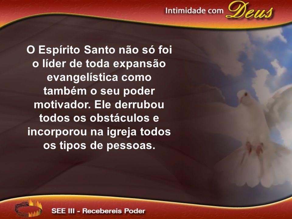 O Espírito Santo não só foi o líder de toda expansão evangelística como também o seu poder motivador.