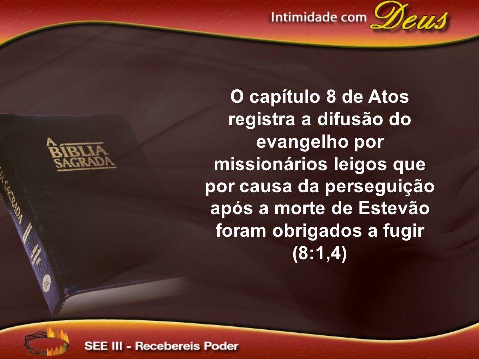 O capítulo 8 de Atos registra a difusão do evangelho por missionários leigos que por causa da perseguição após a morte de Estevão foram obrigados a fugir (8:1,4)