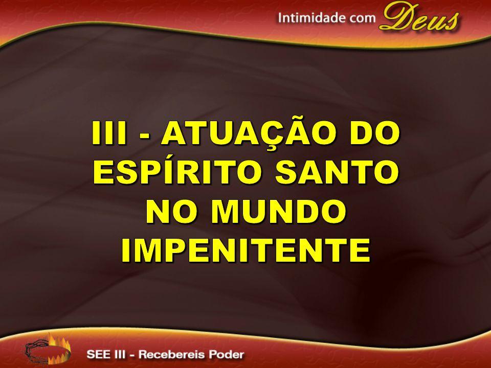 III - Atuação do Espírito Santo no mundo impenitente