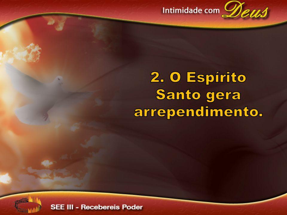 2. O Espírito Santo gera arrependimento.