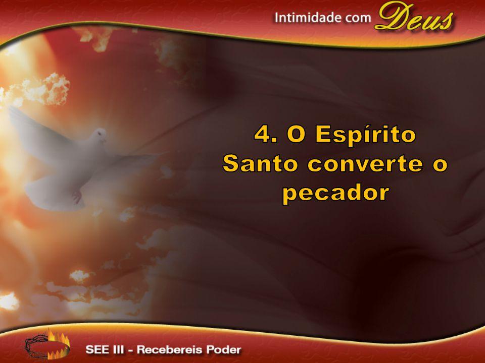 4. O Espírito Santo converte o pecador