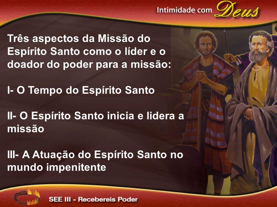 Três aspectos da Missão do Espírito Santo como o líder e o doador do poder para a missão: