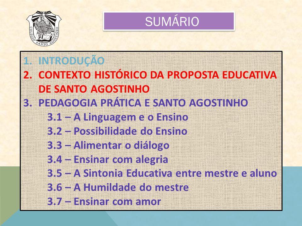 SUMÁRIO INTRODUÇÃO. CONTEXTO HISTÓRICO DA PROPOSTA EDUCATIVA DE SANTO AGOSTINHO. PEDAGOGIA PRÁTICA E SANTO AGOSTINHO.