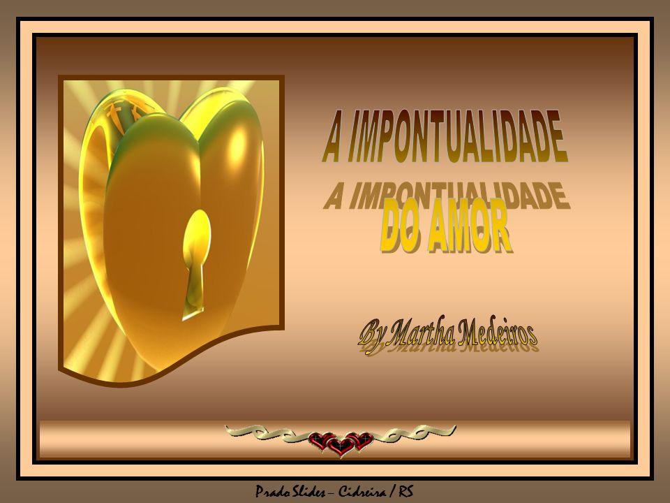 A IMPONTUALIDADE DO AMOR By Martha Medeiros