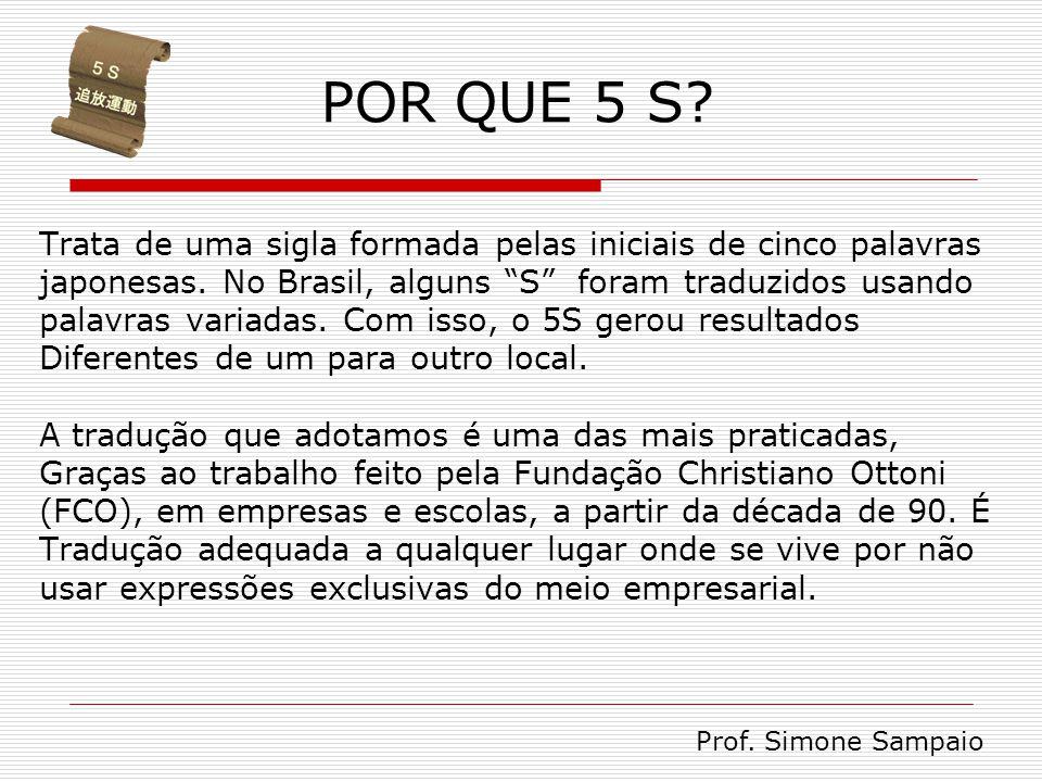 POR QUE 5 S Trata de uma sigla formada pelas iniciais de cinco palavras. japonesas. No Brasil, alguns S foram traduzidos usando.