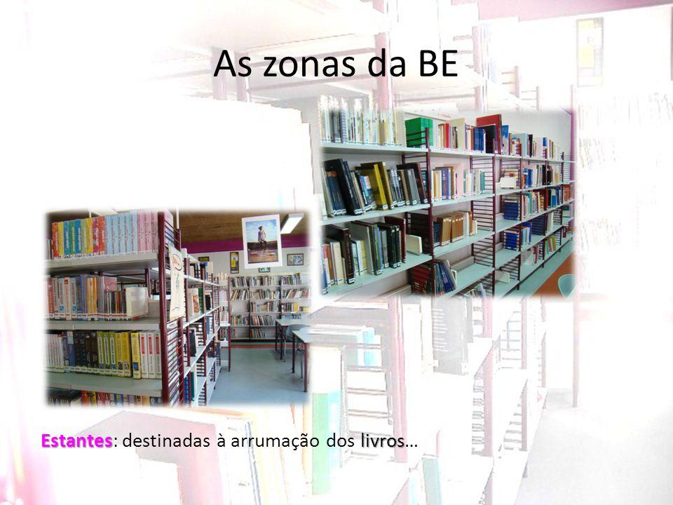 As zonas da BE Estantes: destinadas à arrumação dos livros…