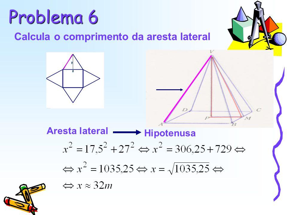 Problema 6 Calcula o comprimento da aresta lateral Aresta lateral